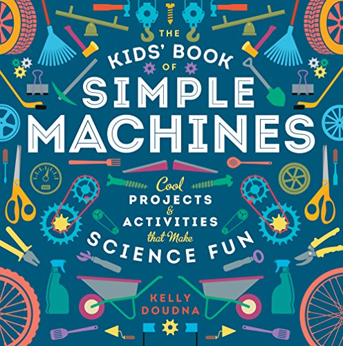 9781938063596: The Kids' Book of Simple Machines: Cool Projects & Activities That Make Science Fun!