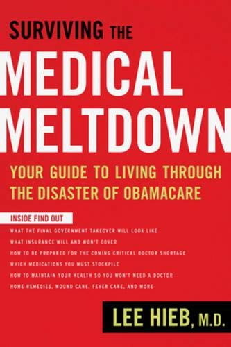 Surviving the Medical Meltdown: Your Guide to Living Through the Disaster of Obamacare: Hieb, Lee
