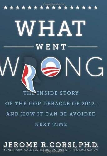 9781938067044: What Went Wrong?: The Inside Story of the GOP Debacle of 2012 . . . And How It Can Be Avoided Next Time