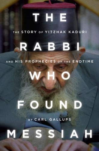 9781938067341: The Rabbi Who Found Messiah: The Story of Yitzhak Kaduri and His Prophecies of the Endtime