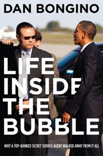 9781938067365: Life Inside the Bubble: Why a Top-Ranked Secret Service Agent Walked Away from It All
