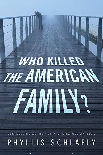 Who Killed the American Family?: Schlafly, Phyllis
