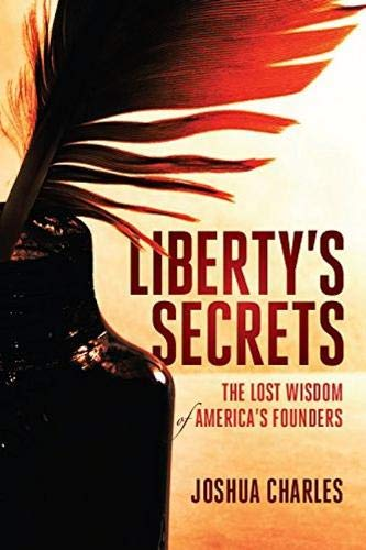 Liberty's Secrets: The Lost Wisdom of America's Founders: Joshua Charles