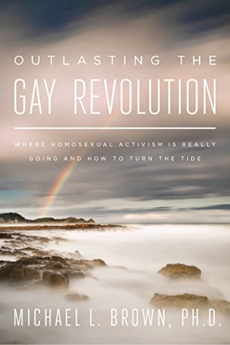 Outlasting the Gay Revolution: 8 Principles for Long-Term Cultural Change: Brown, Dr Michael L.; ...