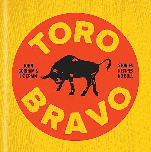Toro Bravo: Stories. Recipes. No Bull. (Hardcover): Liz Crain