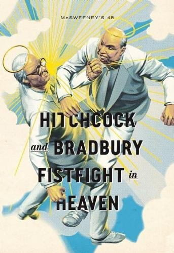 McSweeney's Issue 45:Hitchcock and Bradbury Fistfight in: Eggers, Dave [Editor];