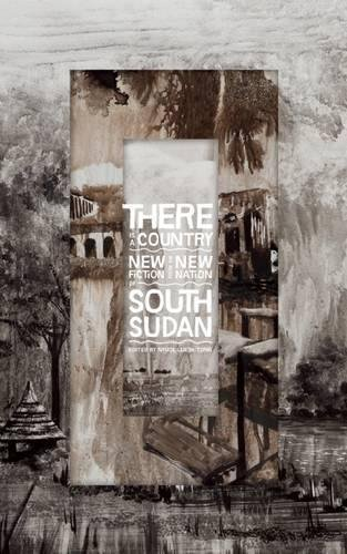 9781938073748: There Is a Country: New Fiction from the New Nation of South Sudan