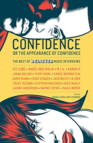 9781938073830: Confidence, or the Appearance of Confidence: The Best of the Believer Music Interviews