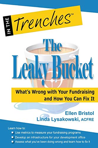 The Leaky Bucket: What?s Wrong With Your Fundraising And How You Can Fix It
