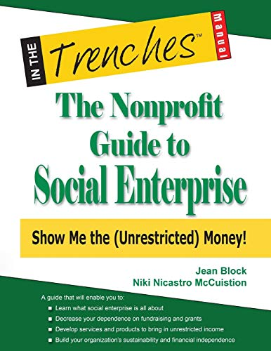 The Nonprofit Guide to Social Enterprise: Show Me The (Unrestricted) Money!: Block, Jean; ...