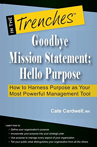 9781938077463: Goodbye Mission Statement; Hello Purpose: How to Harness Purpose as Your Most Powerful Management Tool