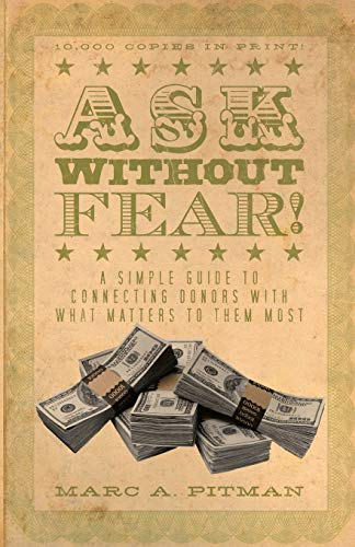 9781938079061: Ask Without Fear!: A Simple Guide to Connecting Donors with What Matters to Them Most