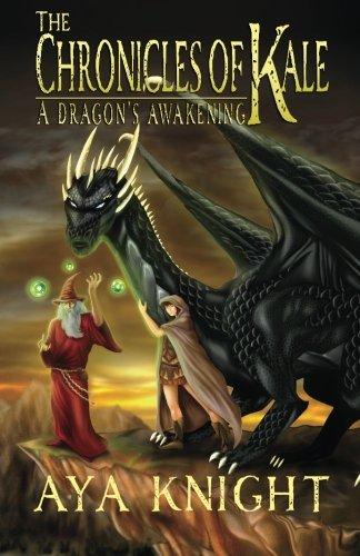The Chronicles of Kale: A Dragon's Awakening: Aya Knight