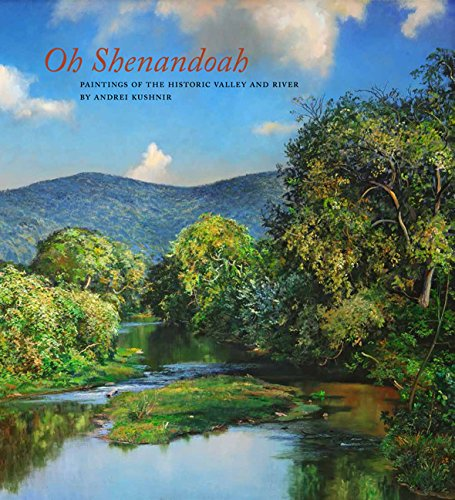 Oh, Shenandoah: Paintings of the Historic Valley: Kushnir, Andrei