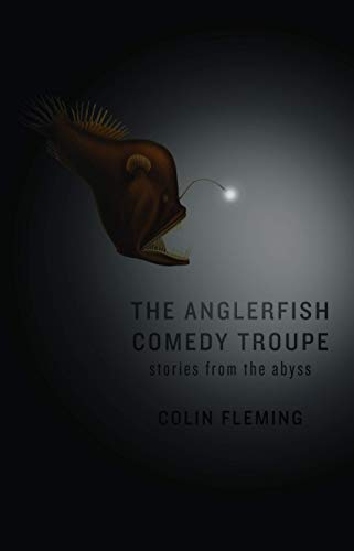 The Anglerfish Comedy Troupe: Stories from the Abyss: Fleming, Colin
