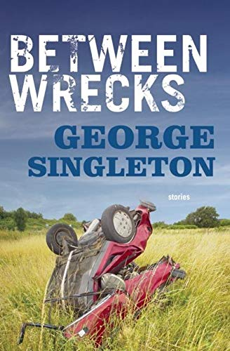 Between Wrecks: George Singleton