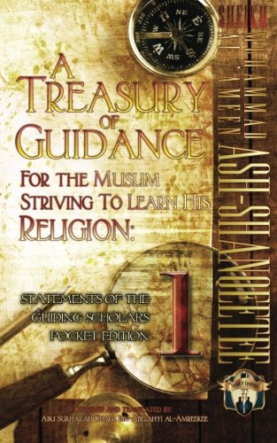 9781938117442: A Treasury of Guidance For the Muslim Striving to Learn his Religion: Sheikh Muhammad al-'Ameen Ash-Shanqeetee: Statements of the Guiding Scholars Pocket Edition 1