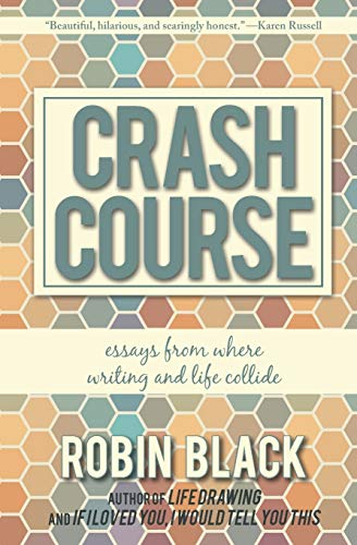 Crash Course: Essays From Where Writing and: Black, Robin