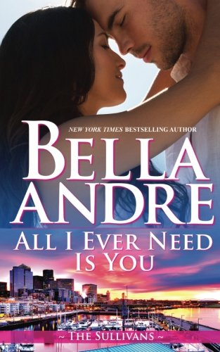 All I Ever Need Is You (The Sullivans) (Volume 14): Andre, Bella