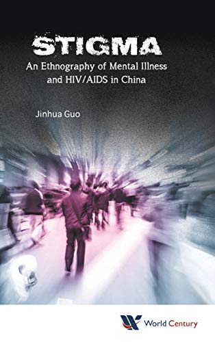 9781938134807: Stigma: An Ethnography of Mental Illness and HIV/AIDS in China