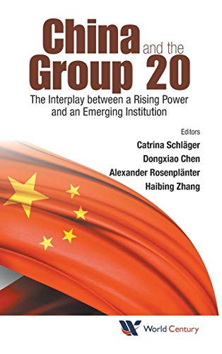 China and the Group 20: The Interplay Between a Rising Power and an Emerging Institution: Catrina ...