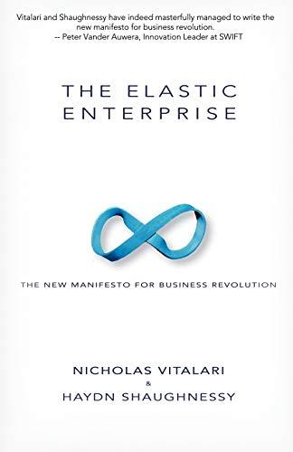 9781938135347: The Elastic Enterprise: The New Manifesto for Business Revolution