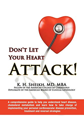 9781938135866: DON'T LET YOUR HEART ATTACK! A comprehensive guide to help you understand heart disease, cholesterol metabolism and how to take charge of implementing ... prevention, treatment and reversal strategies
