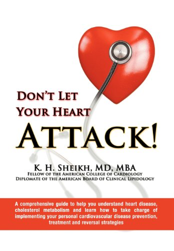 DON't LET YOUR HEART ATTACK! a Comprehensive Guide to Help You Understand Heart Disease, ...