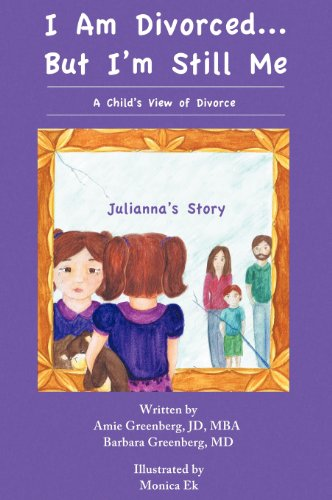I Am Divorced.But Im Still Me - A Childs View of Divorce - Juliannas Story: Amie Greenberg