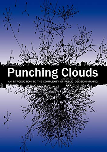 Punching Clouds: An Introduction to the Complexity of Public Decision-Making: Gerrits, Lasse