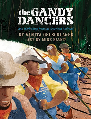 The Gandy Dancers: And Work Songs From the American Railroad: Oelschlager, Vanita