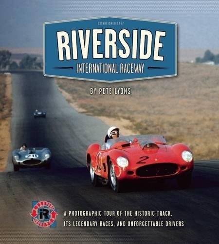 9781938170119: Riverside International Raceway: A Photographic Tour of the Historic Track, Its Legendary Races, and Unforgettable Drivers