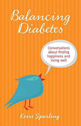 Balancing Diabetes: Conversations about Finding Happiness and Living Well: Sparling, Kerri