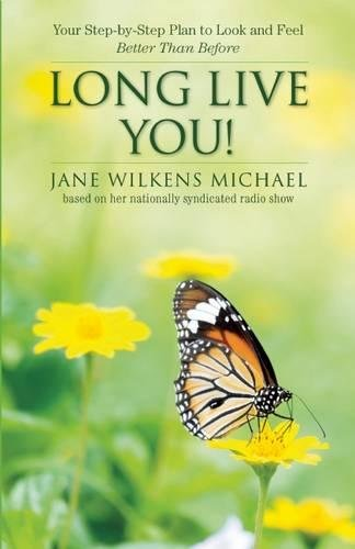 Long Live You!: A Step-By-Step Plan to Look and Feel Better Than Before: Michael, Jane Wilkens