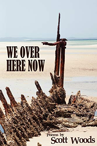 9781938190117: We Over Here Now: Poems by Scott Woods