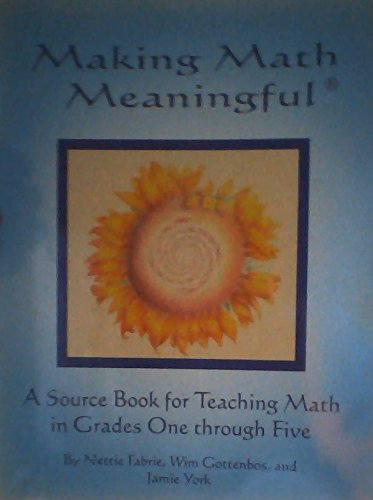 9781938210013: Making Math Meaningful - A Source Book for Teaching Math in Grades One Through Five