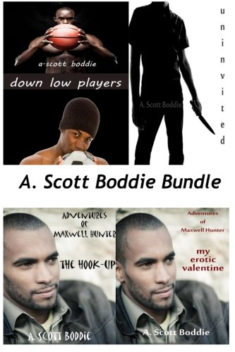 9781938211065: A. Scott Boddie Bundle: Down Low Players, Uninvited, The Adventures of Maxwell Hunter: The Hook-Up, The Adventures of Maxwell Hunter: My Erotic Valentine