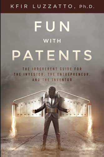 Fun with Patents: The Irreverent Guide for the Investor, the Entrepreneur, and the Inventor: Dr. ...