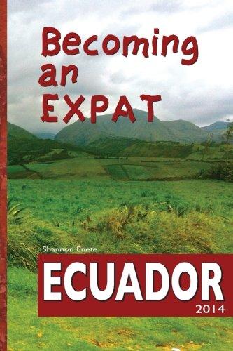 9781938216077: Becoming an Expat: Ecuador: moving abroad to your richer life in Ecuador