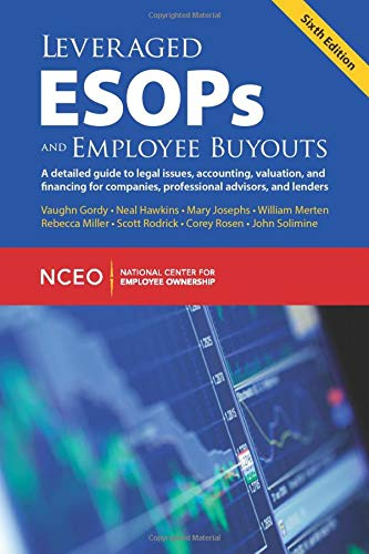 Leveraged ESOPs and Employee Buyouts, 6th ed. (1938220064) by Vaughn Gordy; Neal Hawkins; Mary Josephs; William Merten; Rebecca Miller; Scott Rodrick; Corey Rosen; John Solimine