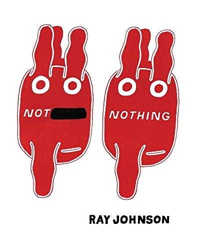 9781938221040: Not Nothing - Selected Writings by Ray Johnson 1954-1994