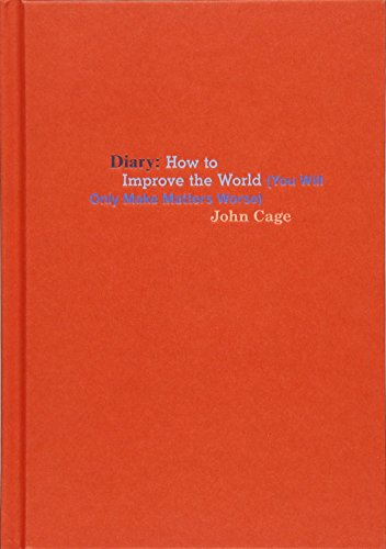 John Cage: Diary: How to Improve the World (You Will Only Make Matters Worse): John, Composer Cage