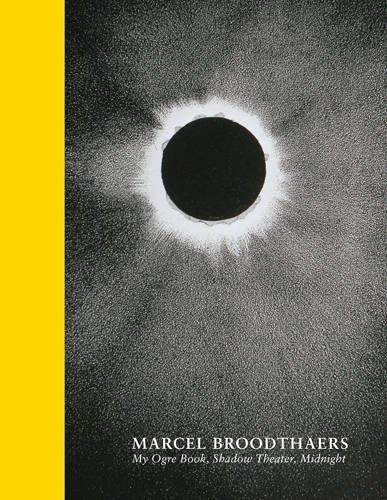 Marcel Broodthaers: My Ogre Book, Shadow Theater, Midnight: Elizabeth Zuba and Marcel Broodthaers