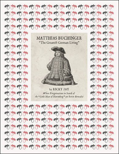 """9781938221125: Matthias Buchinger: """"The Greatest German Living"""": By Ricky Jay Whose Peregrinations in Search of the """"Little Man of Nuremberg"""" are Herein Revealed"""