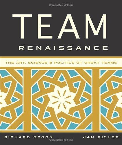 9781938222009: Team Renaissance: The Art, Science & Politics of Great Teams