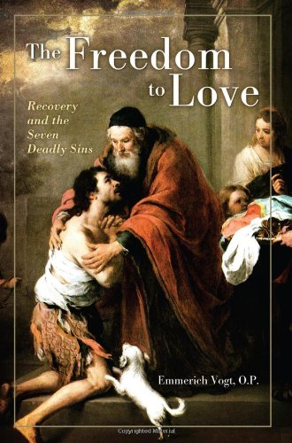 9781938223075: The Freedom to Love: Recovery and the Seven Deadly Sins