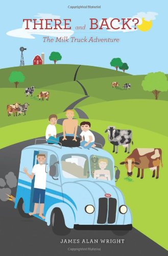 There and Back?: The Milk Truck Adventure: Wright, James Alan