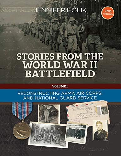 9781938226342: Stories from the World War II Battlefield 2nd edition: Reconstructing Army, Air Corps, and National Guard Service Records (Volume 1)