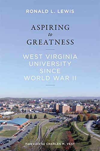 Aspiring to Greatness: West Virginia University Since World War II: Lewis, Ronald L.