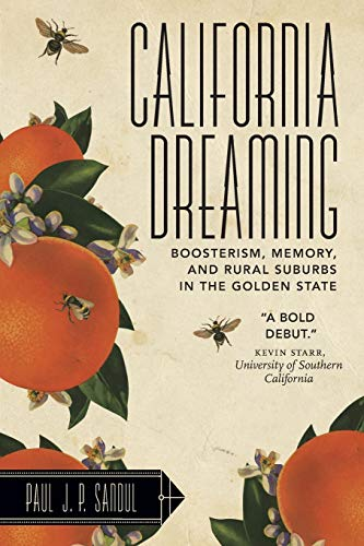 California Dreaming: Boosterism, Memory, and Rural Suburbs in the Golden State (West Virginia ...